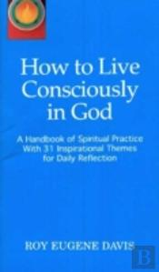 How To Live Consciously In God