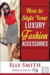 How To Style Your Luxury Fashion Accessories