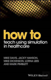 How To Teaching Using Simulation In Healthcare