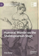 Humoral Wombs On The Shakespearean Stage