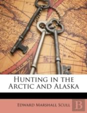 Hunting In The Arctic And Alaska