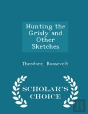 Hunting The Grisly And Other Sketches -