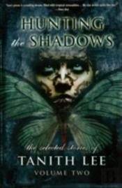 Hunting The Shadows: The Selected Stories Of Tanith Lee Volume 2