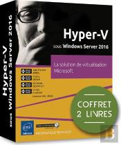 Hyper-V Sous Windows Server 2016 - Coffret De 2 Livres : La Solution De Virtualisation Microsoft
