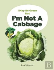 I May Be Green But I'M Not A Cabbage
