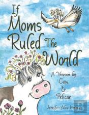 If Moms Ruled The World