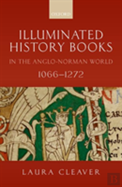 Bertrand.pt - Illuminated History Books In The Anglo-Norman World, 1066-1272