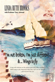 I'M Not Broken, I'M Just Different & Wings To Fly