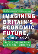 Imagining Britain'S Economic Future, C.1800-1975