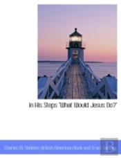 In His Steps 'What Would Jesus Do?'