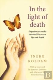 In In The Light Of Death: Experiences On The Threshold Between Life And Death