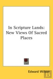 In Scripture Lands: New Views Of Sacred