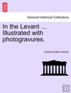 Bertrand.pt - In The Levant ... Illustrated With Photogravures.