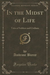 In The Midst Of Life: Tales Of Soldiers And Civilians (Classic Reprint)