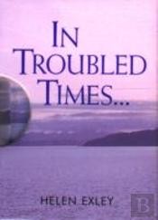 In Troubled Times...