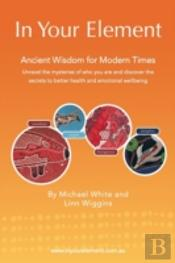 In Your Element: Ancient Wisdom For Modern Times