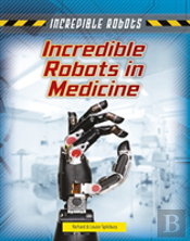 Incredible Robots In Medicine