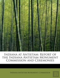 Bertrand.pt - Indiana At Antietam. Report Of The Indiana Antietam Monument Commission And Ceremonies At The Dedica