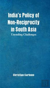 Indias Policy Of Non-Reciprocity In South Asia