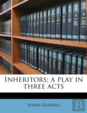 Inheritors; A Play In Three Acts