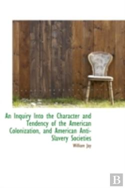 Bertrand.pt - Inquiry Into The Character And Tendency Of The American Colonization, And American Anti-Slavery S