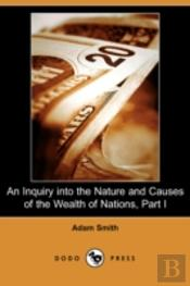 Inquiry Into The Nature And Causes Of The Wealth Of Nations, Part I (Dodo Press)