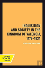 Inquisition And Society In The Kingdom Of Valencia, 1478-1834