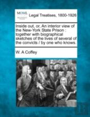Inside Out, Or, An Interior View Of The New-York State Prison : Together With Biographical Sketches Of The Lives Of Several Of The Convicts /  By One