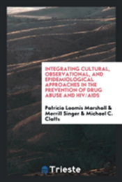 Integrating Cultural, Observational, And Epidemiological Approaches In The Prevention Of Drug Abuse And Hiv/Aids