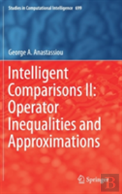 Intelligent Comparisons Ii: Operator Inequalities And Approximations