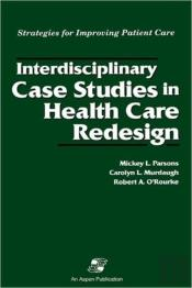 Interdisciplinary Case Studies In Health Care Redesign