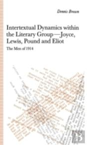 Intertextual Dynamics Within The Literary Group Of Joyce, Lewis, Pound And Eliot