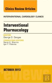 Interventional Pharmacology, An Issue Of Interventional Cardiology Clinics,