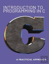 Introduction To Programming In C. A Practical Approach.