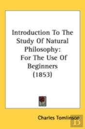 Introduction To The Study Of Natural Philosophy