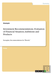 Investment Recommendations. Evaluation Of Financial Situation, Ambitions And Products