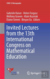 Invited Lectures From The 13th International Congress On Mathematical Education