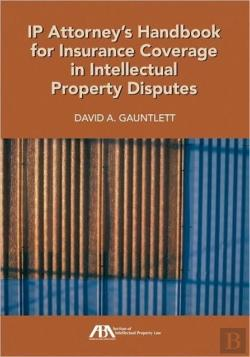Bertrand.pt - Ip Attorney'S Handbook For Insurance Coverage In Intellectual Property Law Disputes