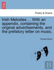 Irish Melodies ... With An Appendix, Containing The Original Advertisements, And The Prefatory Letter On Music.