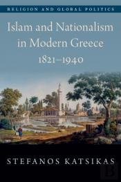 Islam And Nationalism In Modern Greece, 1821-1940