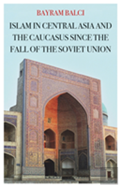 Islam In Central Asia And The Caucasus Since The Fall Of The Soviet Union