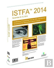 Istfa 2014, Proceedings From The 40th International Symposium For Testing And Failure Analysis
