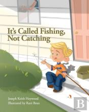 It'S Called Fishing, Not Catching
