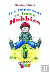 It's Important to Have Hobbies