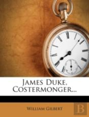 James Duke, Costermonger...