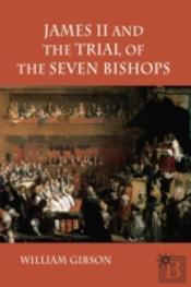 James Ii And The Trial Of The Seven Bishops