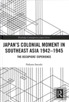 Japan'S Colonial Moment In Southeast Asia