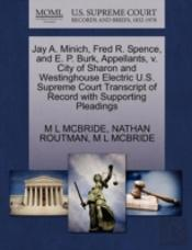 Jay A. Minich, Fred R. Spence, And E. P. Burk, Appellants, V. City Of Sharon And Westinghouse Electric U.S. Supreme Court Transcript Of Record With Supporting Pleadings
