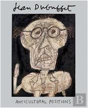 Jean Dubuffet: Anticultural Positions /Anglais