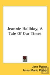 Jeannie Halliday, A Tale Of Our Times